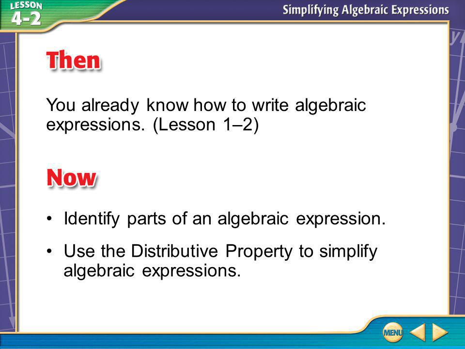 Then/Now You already know how to write algebraic expressions.