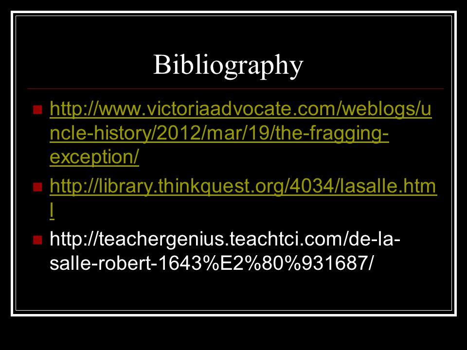 Bibliography http://www.victoriaadvocate.com/weblogs/u ncle-history/2012/mar/19/the-fragging- exception/ http://www.victoriaadvocate.com/weblogs/u ncle-history/2012/mar/19/the-fragging- exception/ http://library.thinkquest.org/4034/lasalle.htm l http://library.thinkquest.org/4034/lasalle.htm l http://teachergenius.teachtci.com/de-la- salle-robert-1643%E2%80%931687/