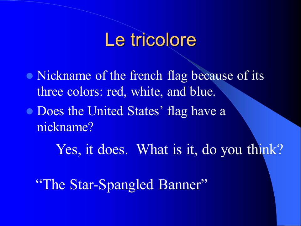 Le tricolore Nickname of the french flag because of its three colors: red, white, and blue.