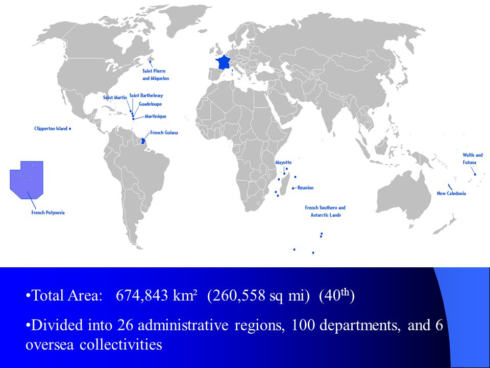 Total Area: 674,843 km² (260,558 sq mi) (40 th ) Divided into 26 administrative regions, 100 departments, and 6 oversea collectivities