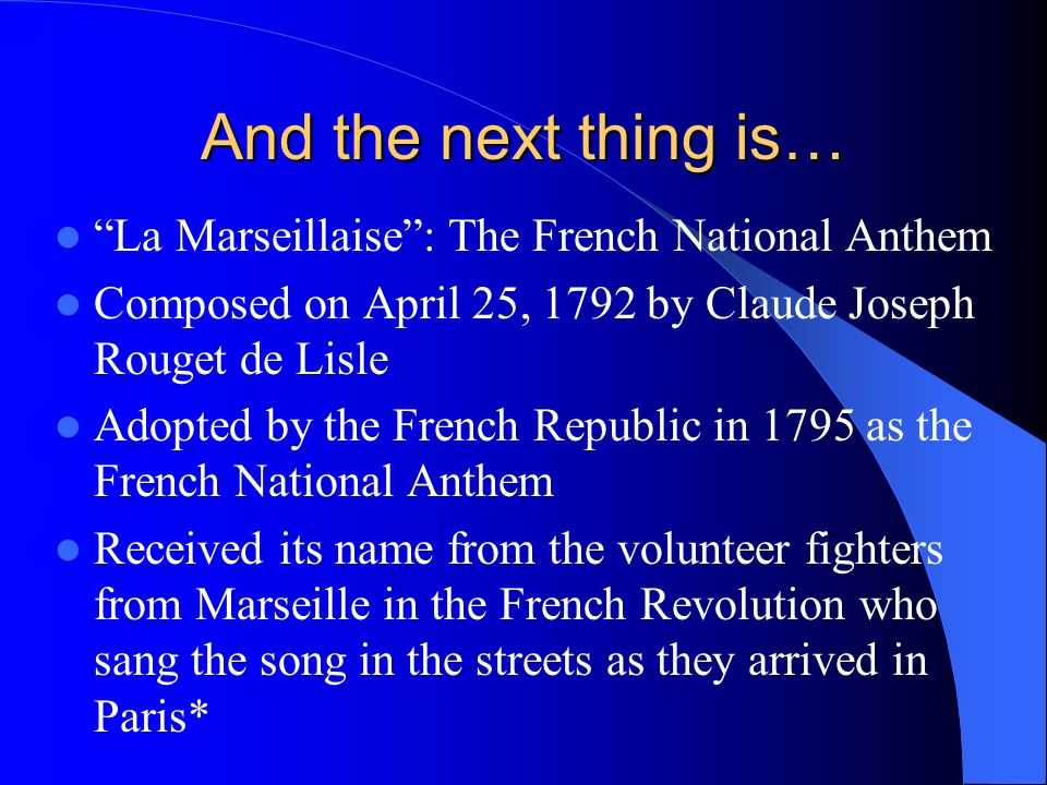 La Marseillaise In this recording*, the singers perform four verses of La Marseillaise in the following order: 1 st, 7 th,3 rd, and 6 th.