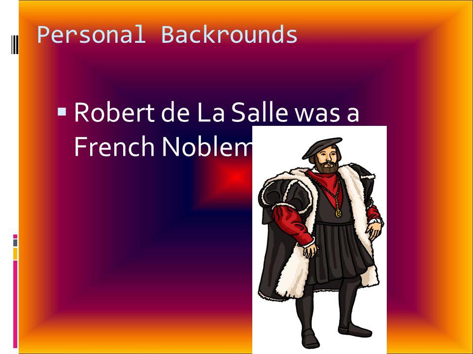 Personal Backrounds  Robert de La Salle was a French Nobleman