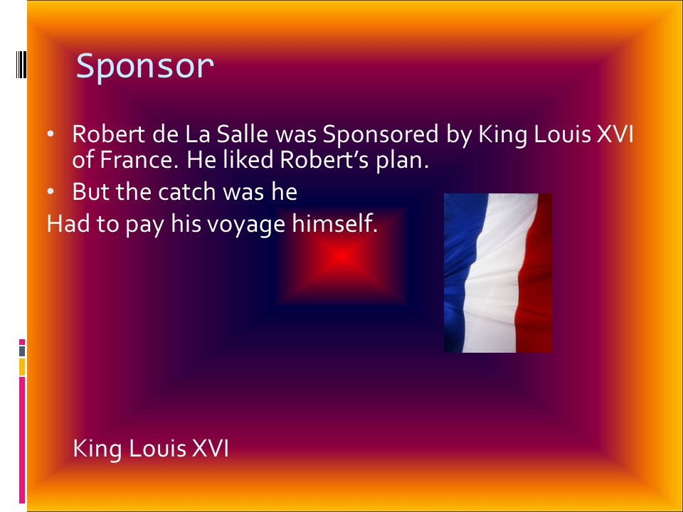Sponsor Robert de La Salle was Sponsored by King Louis XVI of France.