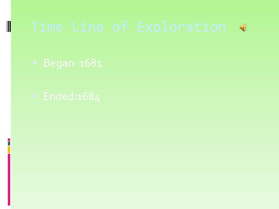 Time Line of Exploration  Began: 1681  Ended:1684