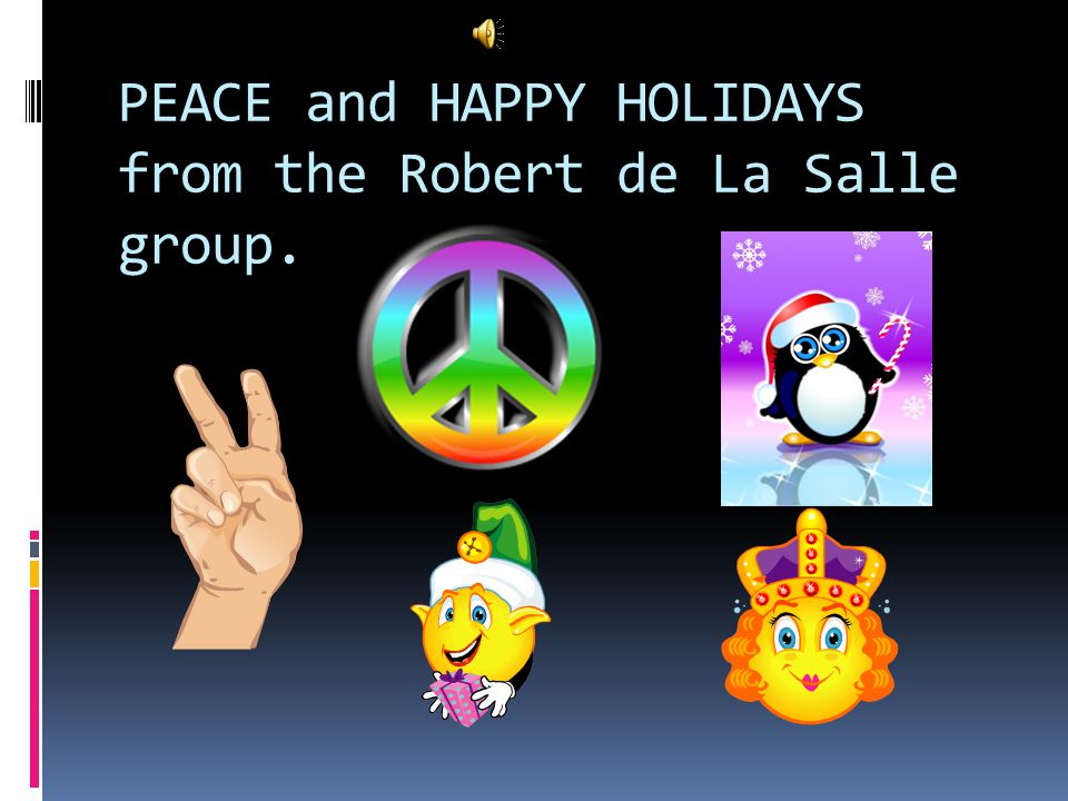 PEACE and HAPPY HOLIDAYS from the Robert de La Salle group.