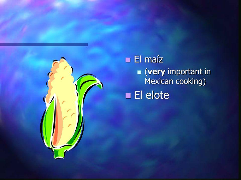 El maíz (very important in Mexican cooking) El elote