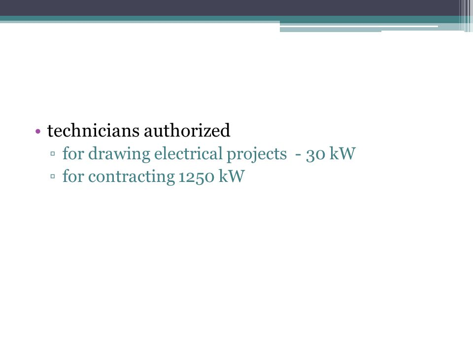 technicians authorized ▫for drawing electrical projects - 30 kW ▫for contracting 1250 kW