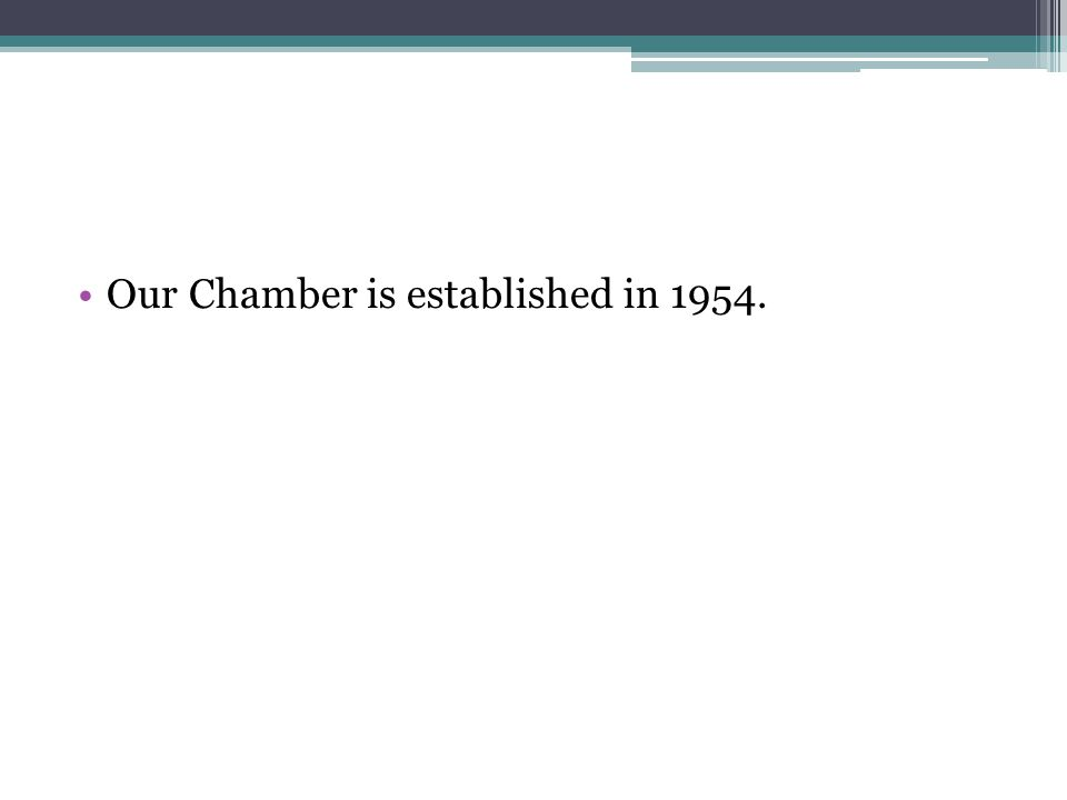 Our Chamber is established in 1954.