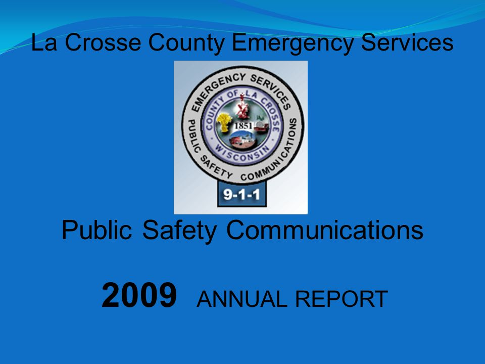 2009 ANNUAL REPORT La Crosse County Emergency Services Public Safety Communications