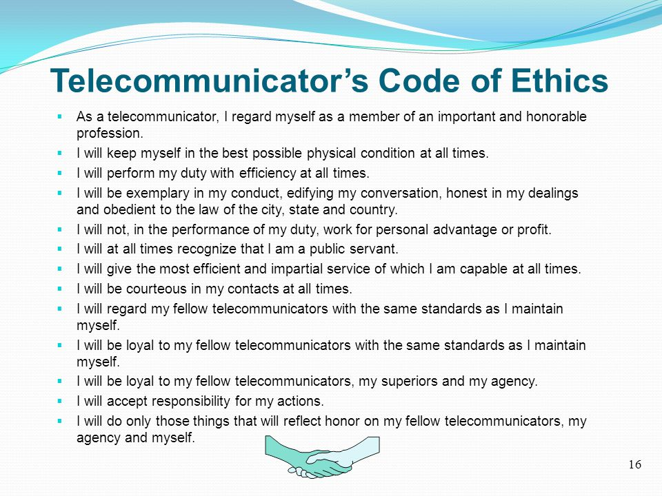 Telecommunicator's Code of Ethics  As a telecommunicator, I regard myself as a member of an important and honorable profession.