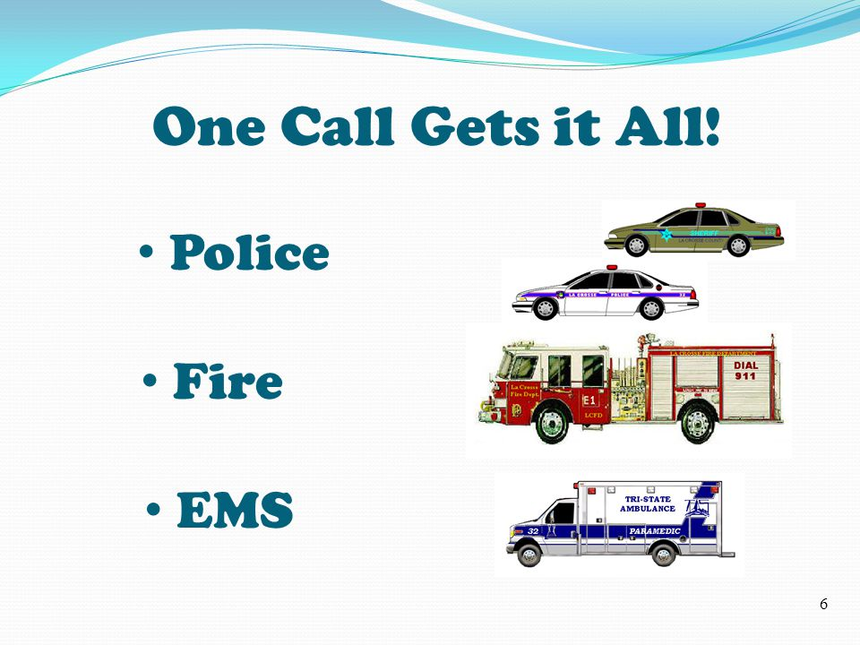 One Call Gets it All! Police Fire EMS 6