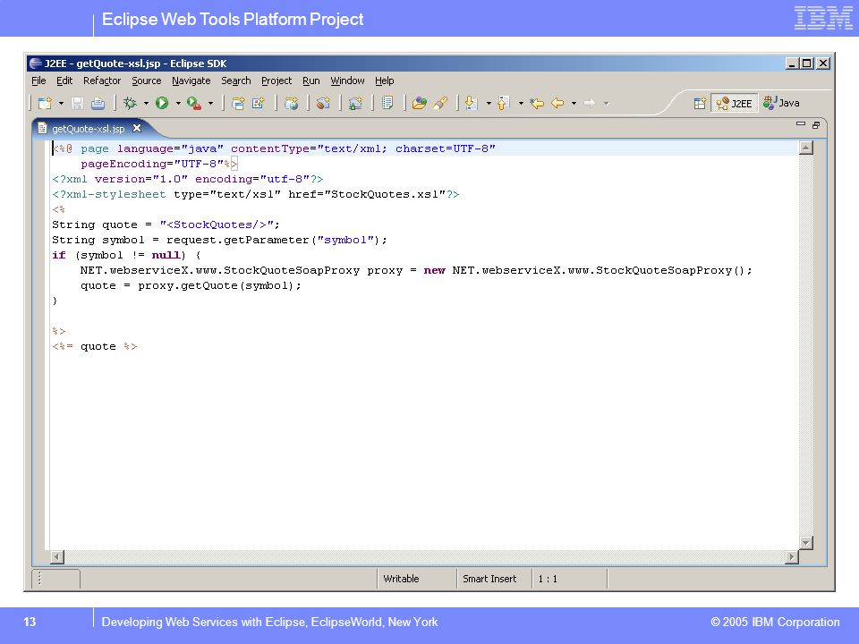 Eclipse Web Tools Platform Project © 2005 IBM Corporation 13Developing Web Services with Eclipse, EclipseWorld, New York