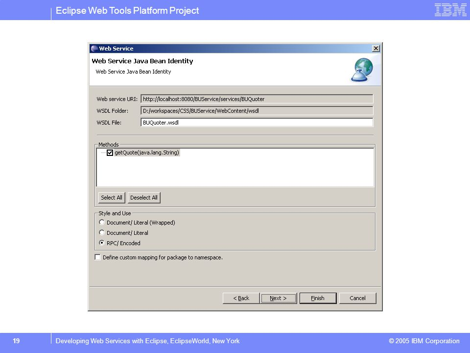 Eclipse Web Tools Platform Project © 2005 IBM Corporation 19Developing Web Services with Eclipse, EclipseWorld, New York