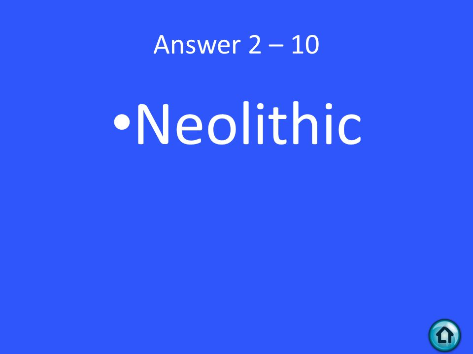 Answer 2 – 10 Neolithic