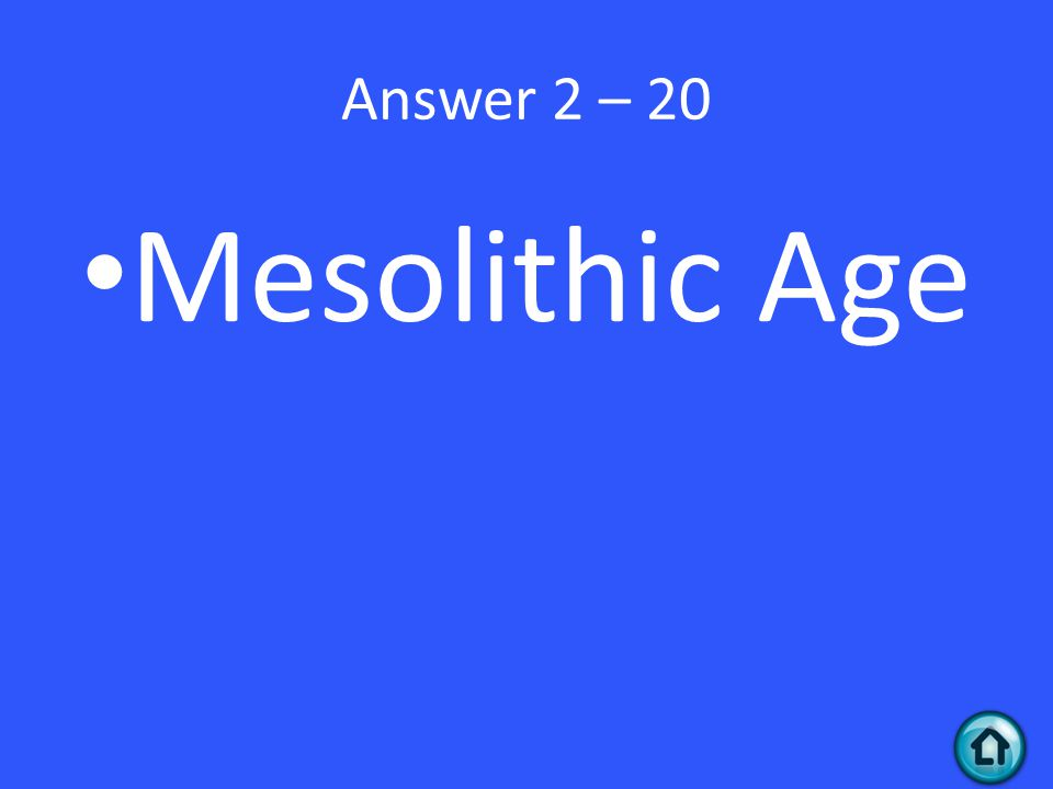 Answer 2 – 20 Mesolithic Age