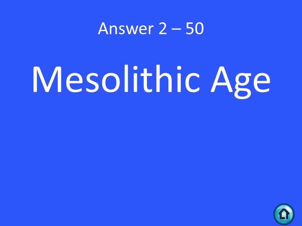Answer 2 – 50 Mesolithic Age