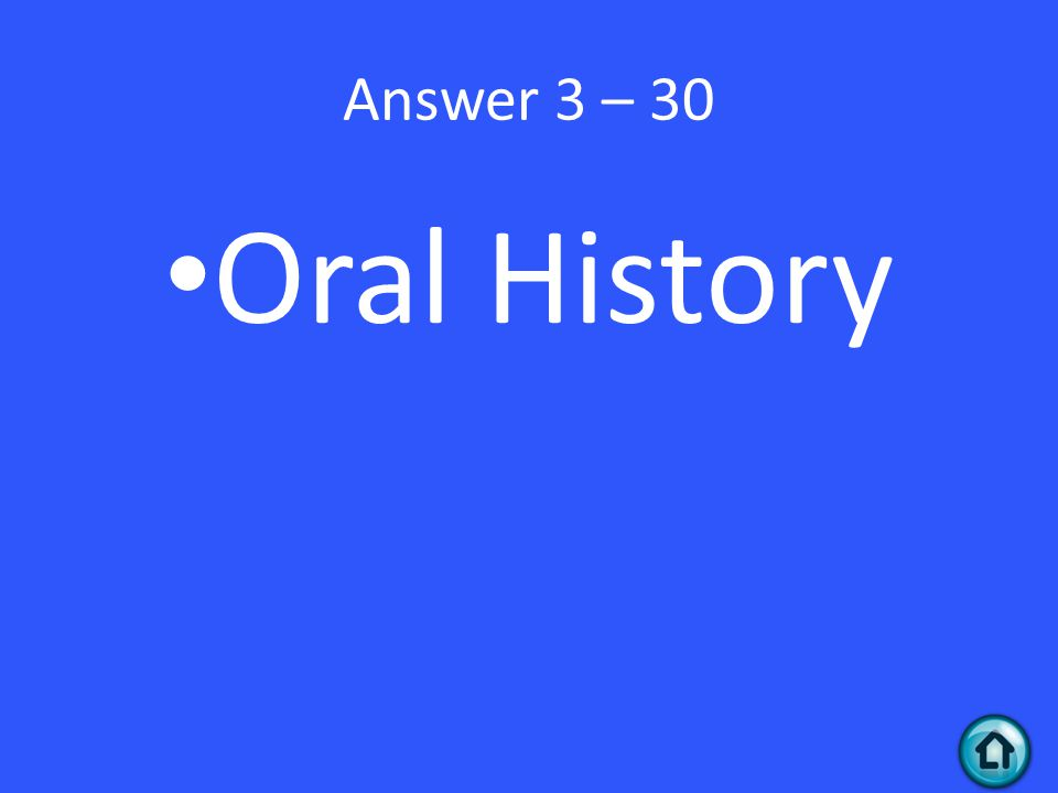 Answer 3 – 30 Oral History