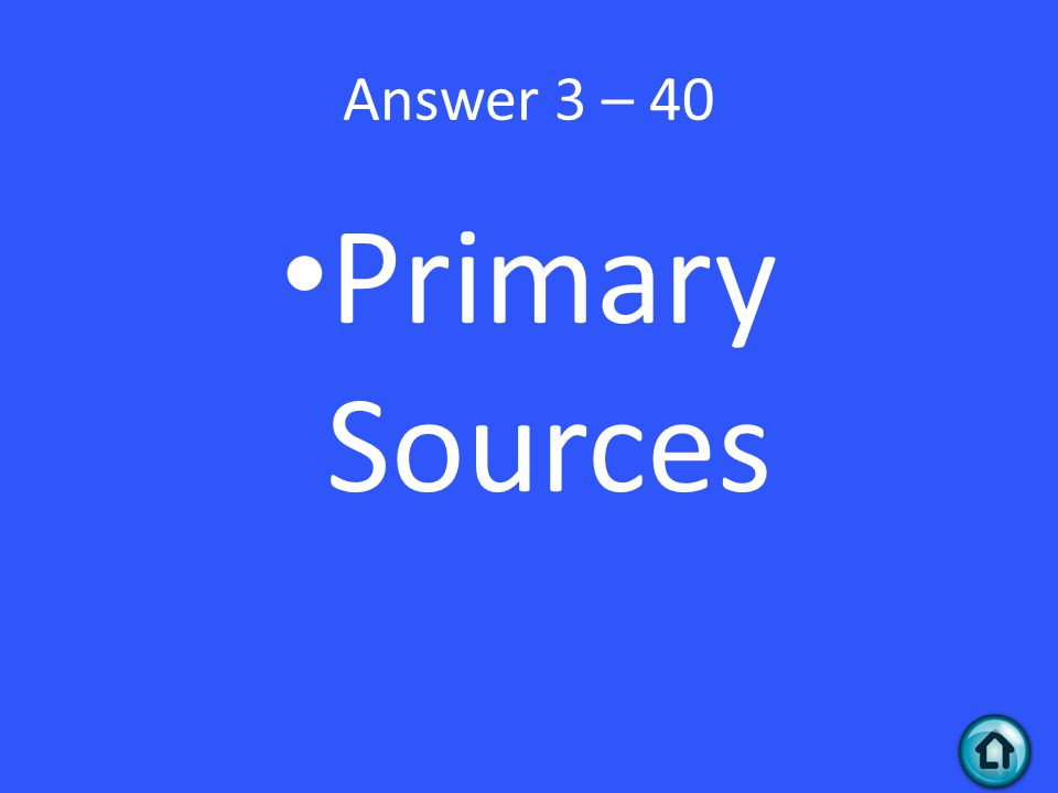 Answer 3 – 40 Primary Sources