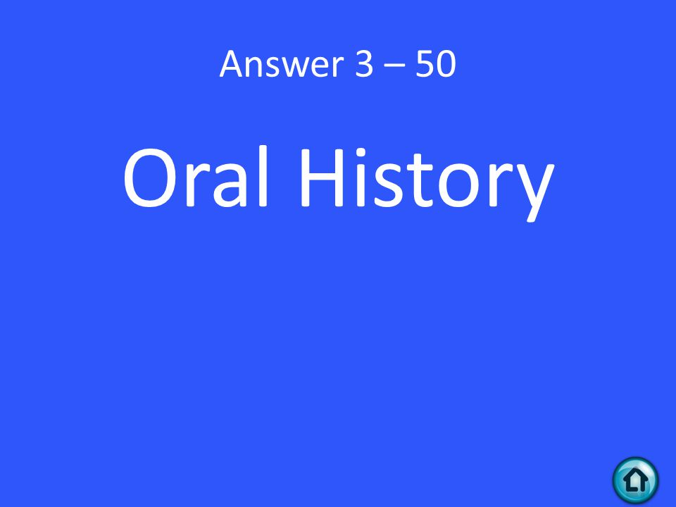 Answer 3 – 50 Oral History