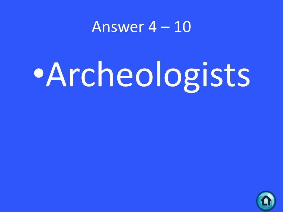 Answer 4 – 10 Archeologists