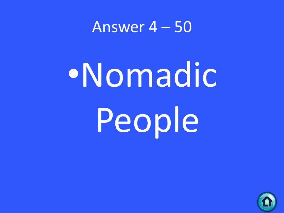Answer 4 – 50 Nomadic People