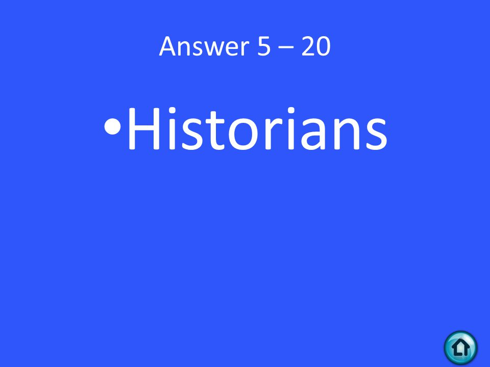 Answer 5 – 20 Historians