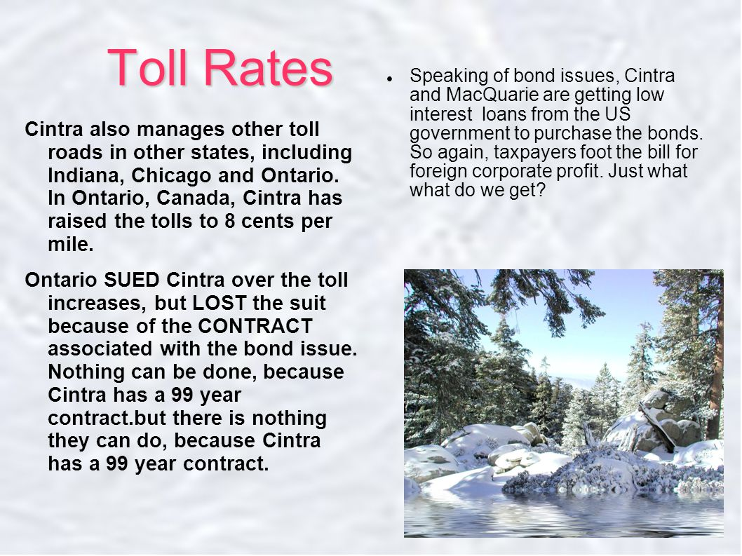 Toll Rates Cintra also manages other toll roads in other states, including Indiana, Chicago and Ontario. In Ontario, Canada, Cintra has raised the tol