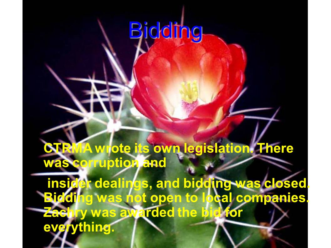 Bidding  CTRMA wrote its own legislation. There was corruption and  insider dealings, and bidding was closed. Bidding was not open to local companie