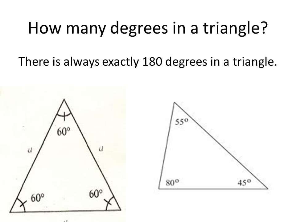 How many degrees in a triangle? There is always exactly 180 degrees in a triangle.