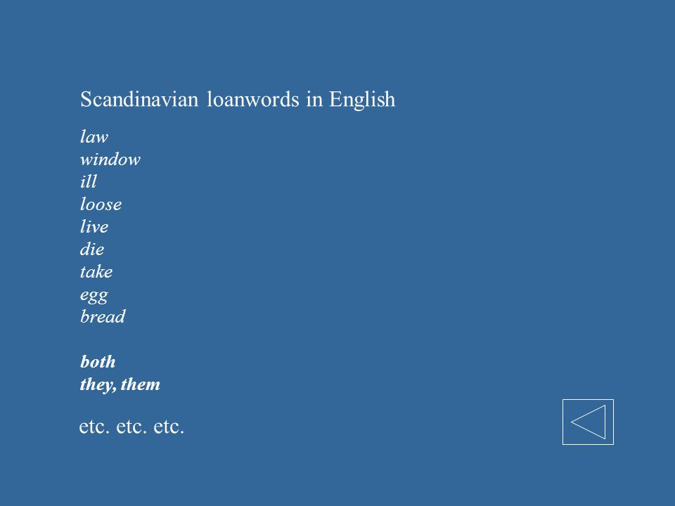 Scandinavian loanwords in English law window ill loose live die take egg bread both they, them etc.