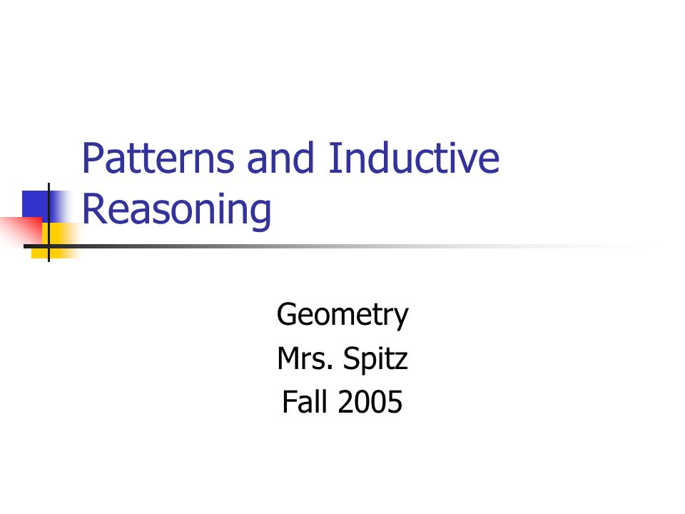 Objectives: Find and describe patterns. Use inductive reasoning to make real- life conjectures.