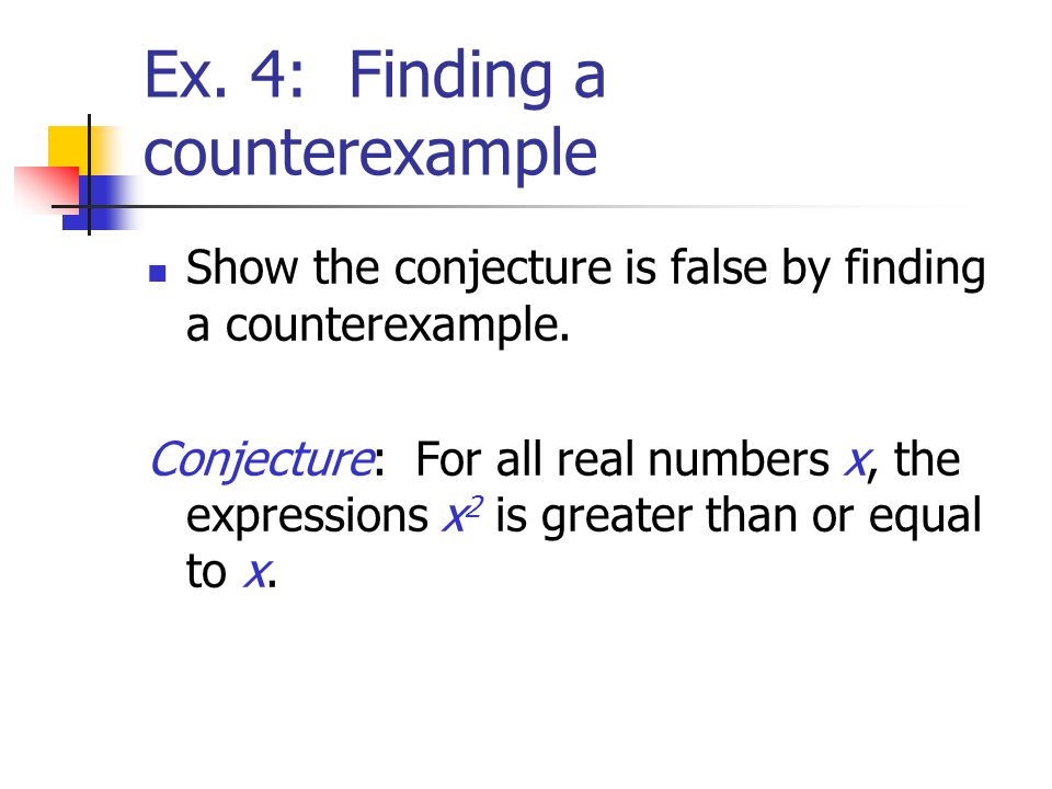 Ex. 4: Finding a counterexample Show the conjecture is false by finding a counterexample.
