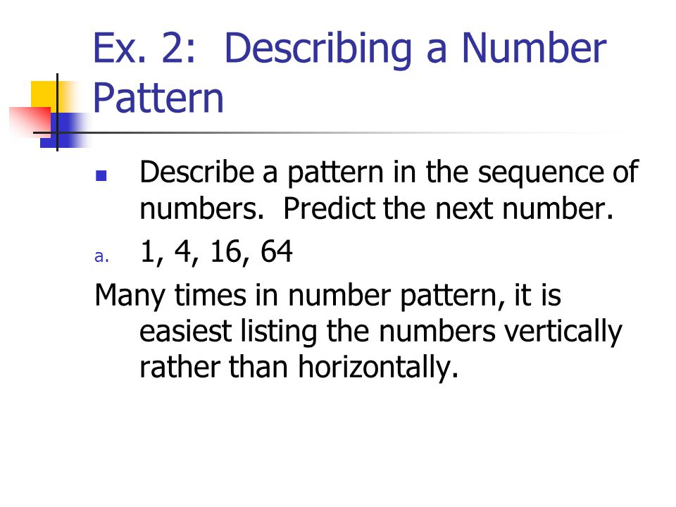 Ex.2: Describing a Number Pattern Describe a pattern in the sequence of numbers.