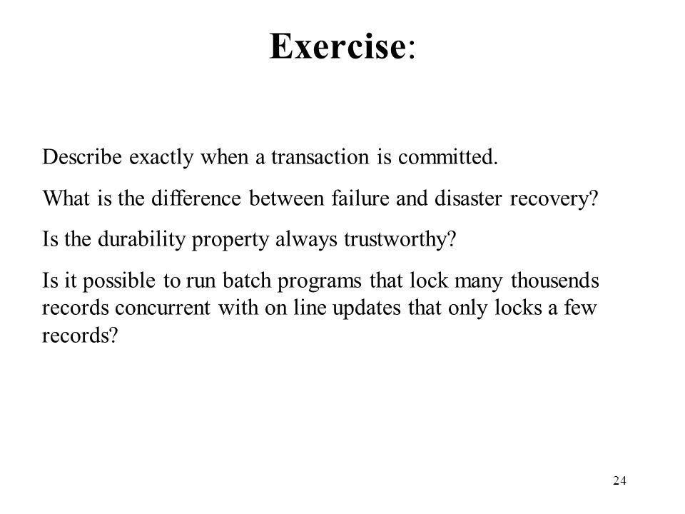 24 Exercise: Describe exactly when a transaction is committed.