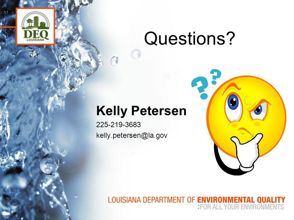 Questions? Kelly Petersen 225-219-3683 kelly.petersen@la.gov