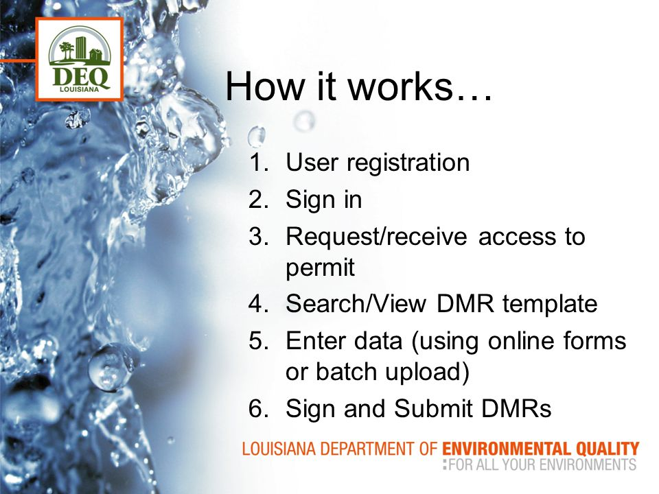 How it works… 1.User registration 2.Sign in 3.Request/receive access to permit 4.Search/View DMR template 5.Enter data (using online forms or batch up