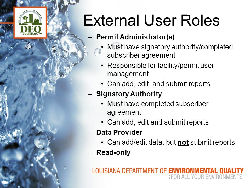 External User Roles –Permit Administrator(s) Must have signatory authority/completed subscriber agreement Responsible for facility/permit user managem