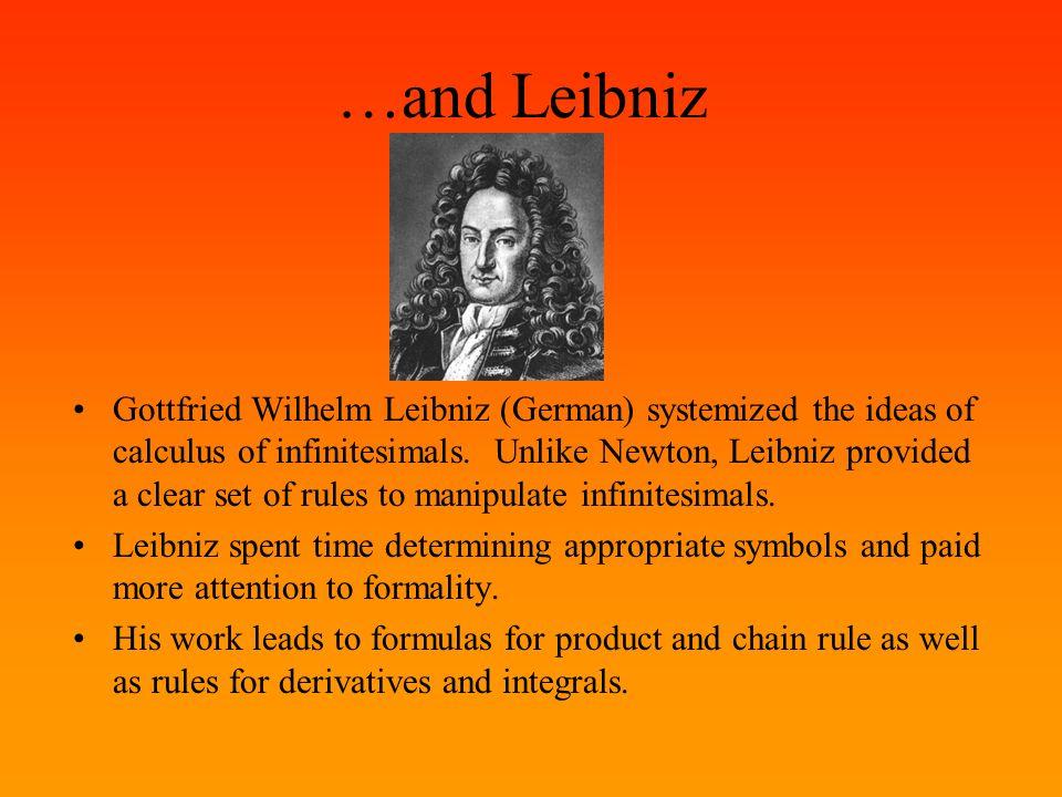 …and Leibniz Gottfried Wilhelm Leibniz (German) systemized the ideas of calculus of infinitesimals. Unlike Newton, Leibniz provided a clear set of rul