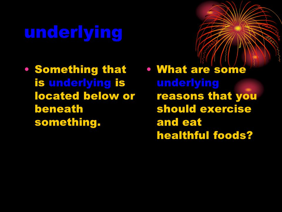 underlying Something that is underlying is located below or beneath something.