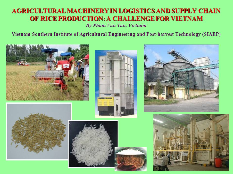 AGRICULTURAL MACHINERY IN LOGISTICS AND SUPPLY CHAIN OF RICE PRODUCTION: A CHALLENGE FOR VIETNAM AGRICULTURAL MACHINERY IN LOGISTICS AND SUPPLY CHAIN