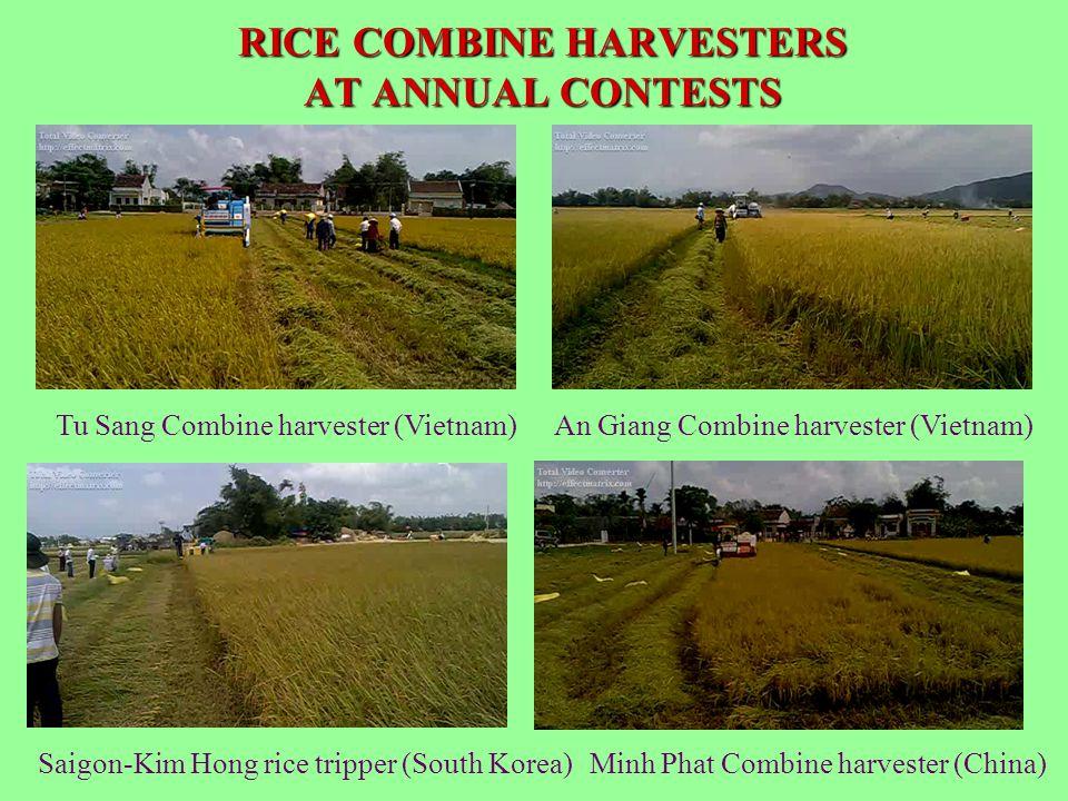 RICE COMBINE HARVESTERS AT ANNUAL CONTESTS Minh Phat Combine harvester (China)Saigon-Kim Hong rice tripper (South Korea) Tu Sang Combine harvester (Vi