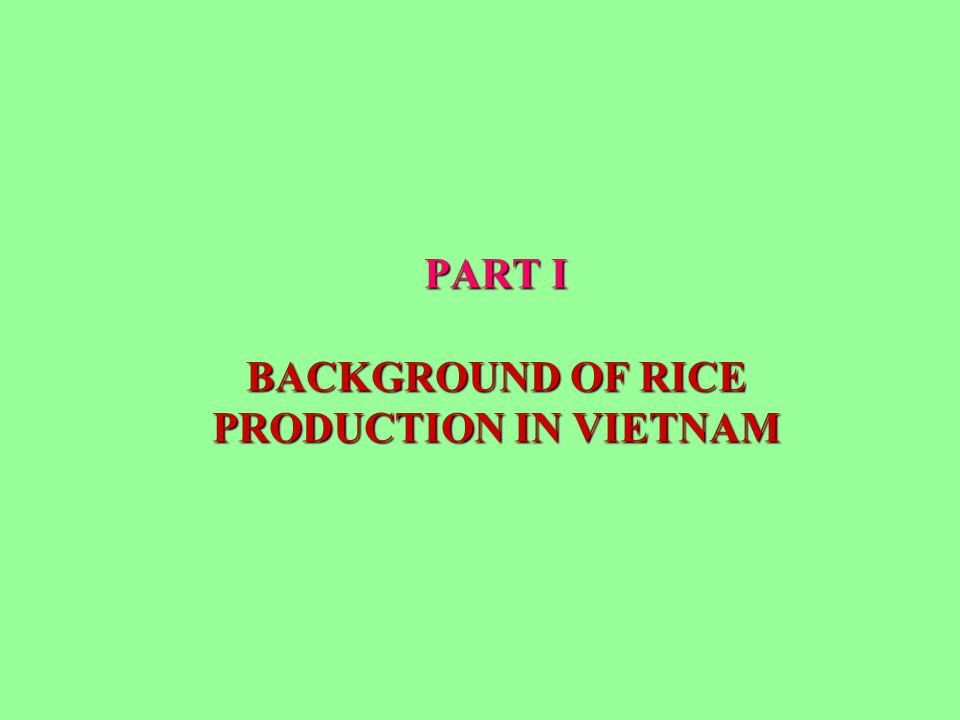 PART I BACKGROUND OF RICE PRODUCTION IN VIETNAM