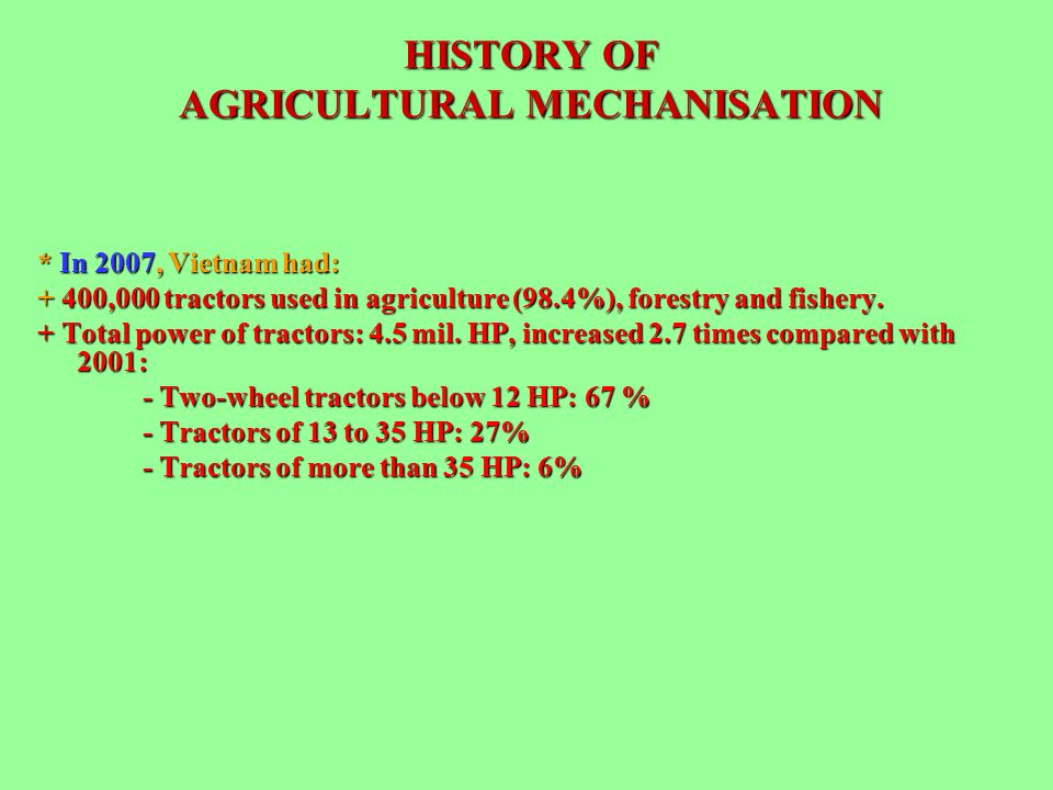 * In 2007, Vietnam had: + 400,000 tractors used in agriculture (98.4%), forestry and fishery. + Total power of tractors: 4.5 mil. HP, increased 2.7 ti