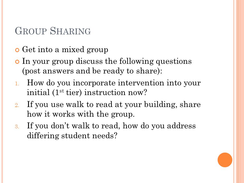 G ROUP S HARING Get into a mixed group In your group discuss the following questions (post answers and be ready to share): 1. How do you incorporate i