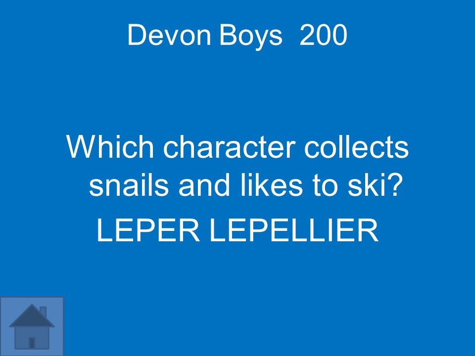 Devon Boys 200 Which character collects snails and likes to ski LEPER LEPELLIER