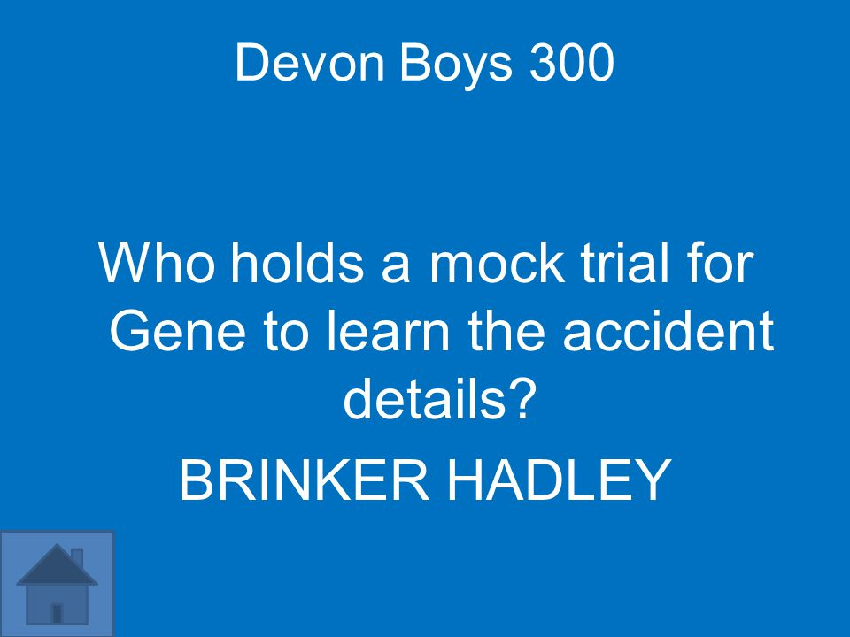 Devon Boys 300 Who holds a mock trial for Gene to learn the accident details? BRINKER HADLEY