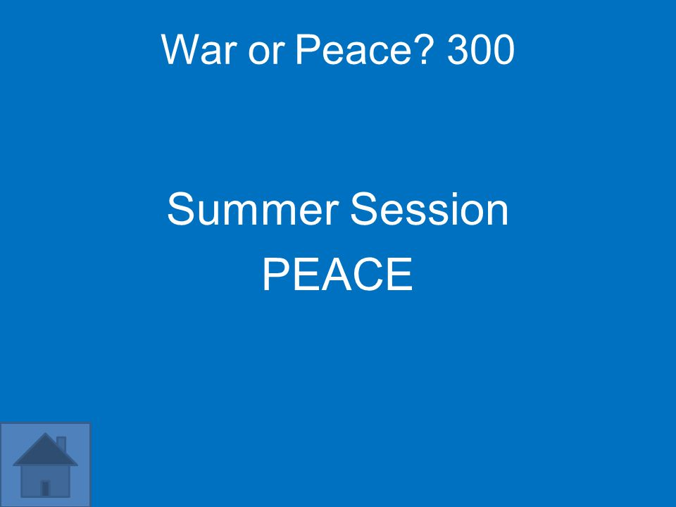 War or Peace? 300 Summer Session PEACE