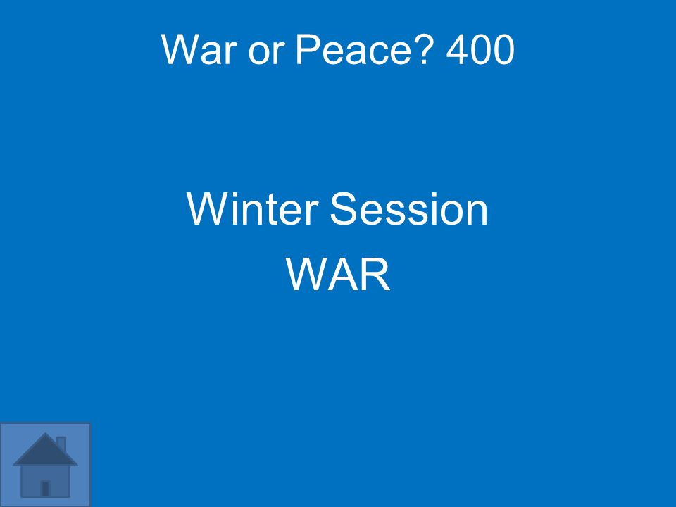 War or Peace? 400 Winter Session WAR