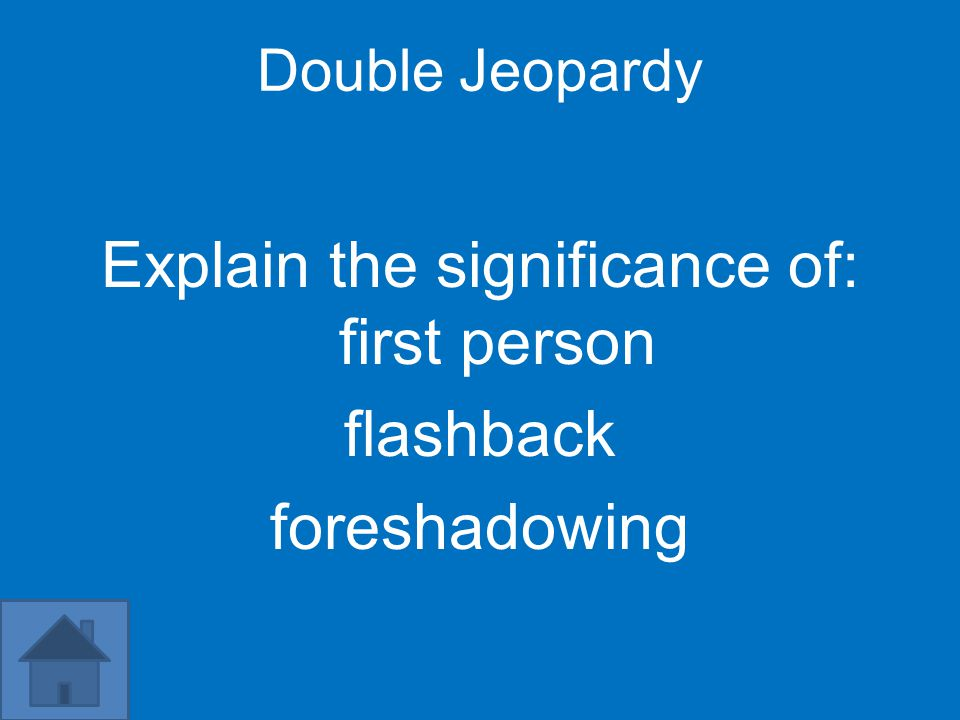 Double Jeopardy Explain the significance of: first person flashback foreshadowing