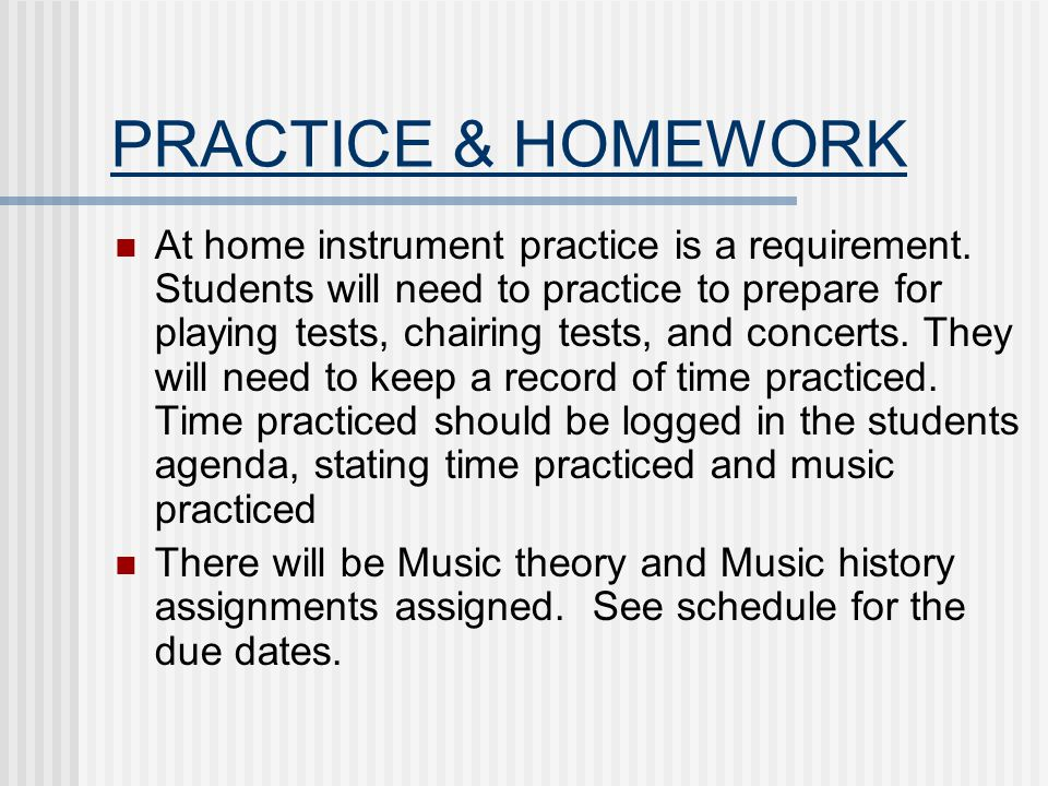 PRACTICE & HOMEWORK At home instrument practice is a requirement.